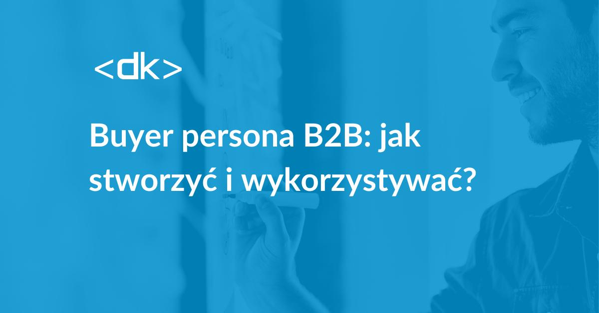 Buyer persona w B2B