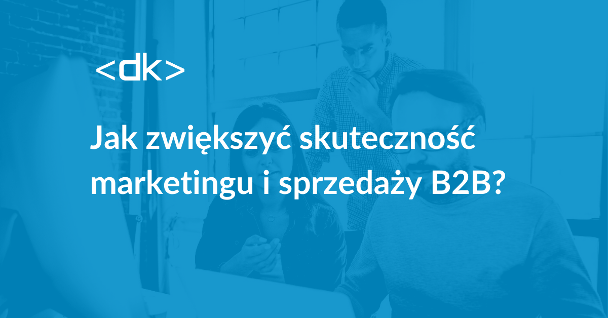 Jak zwiększyć skuteczność marketingu sprzedaży b2b